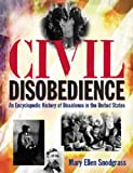 Civil Disobedience: An Encyclopedic History of Dissidence in the United States (0765681277) by Snodgrass, Mary Ellen