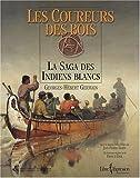 echange, troc Georges-Hébert Germain - Les coureurs des bois : La saga des Indiens blancs