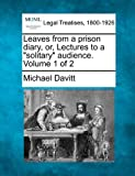 Michael Davitt Leaves from a prison diary, or, Lectures to a