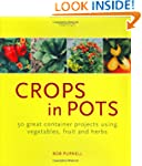 Crops in Pots: 50 Great Container Pro...