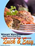 img - for Weight Watchers New Points Plus Plan The Absolutely Most Delicious Quick and Easy Recipes Cookbook book / textbook / text book