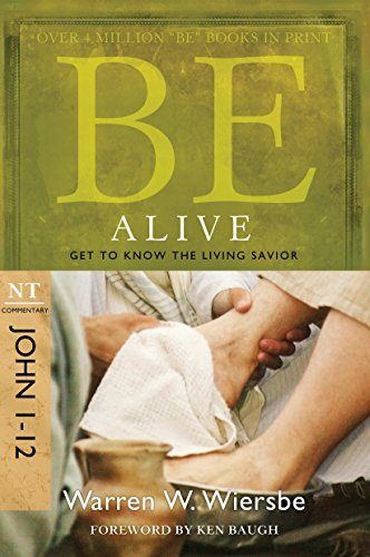 Be Alive (John 1-12): Get to Know the Living Savior (The BE Series Commentary), by Warren W. Wiersbe