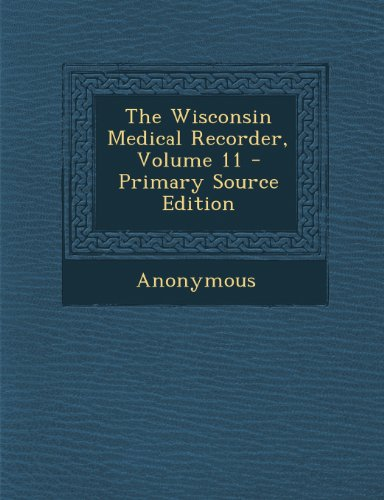 The Wisconsin Medical Recorder, Volume 11 - Primary Source Edition
