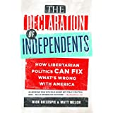 The Declaration of Independents: How Libertarian Politics Can Fix What's Wrong with America ~ Nick Gillespie
