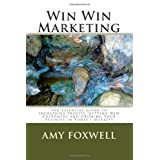Win Win Marketing: The Essential Guide to Increasing Profits, Getting New Customers and Growing Your Business in Today's Markets