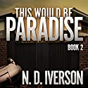 This Would Be Paradise: This Would Be Paradise Series, Book 2 Audiobook by N.D. Iverson Narrated by Carly Robins