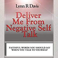 Deliver Me from Negative Self-Talk: Faithful Words You Should Say When You Talk to Yourself (       UNABRIDGED) by Lynn R Davis Narrated by Susan Koch