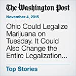 Ohio Could Legalize Marijuana on Tuesday. It Could Also Change the Entire Legalization Game. | Amber Phillips