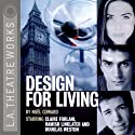 Design for Living (Dramatized)  by Noel Coward Narrated by Douglas Weston, Hamish Linklater, Claire Forlani