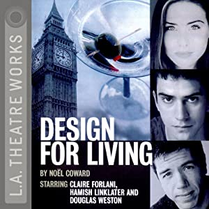 Design for Living (Dramatized) | [Noel Coward]