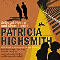 Patricia Highsmith: Selected Novels and Short Stories (       UNABRIDGED) by Patricia Highsmith Narrated by Bronson Pinchot, Cassandra Campbell