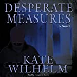 Desperate Measures: A Barbara Holloway Novel (       UNABRIDGED) by Kate Wilhelm Narrated by Marguerite Gavin