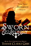 Sworn to Secrecy: A Time Travel Romance (Undercover Heroes Book 2)