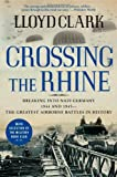 Crossing the Rhine: Breaking into Nazi Germany 1944 and 1945-The Greatest Airborne Battles in History