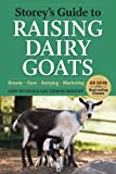 Storeys Guide to Raising Dairy Goats, 4th Edition: Breeds, Care, Dairying, Marketing