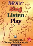Donna Wood Move, Sing, Listen, Play: Preparing the Young Child for Music