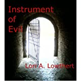 Instrument of Evil ~ Lori Lowthert
