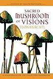 Sacred Mushroom of Visions: Teonanácatl: A Sourcebook on the Psilocybin Mushroom