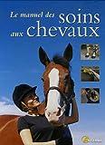 echange, troc Sophie Ribaud - Le manuel des soins aux chevaux
