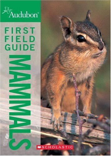 National Audubon Society First Field Guide Mammals (National Audubon Society First Field Guide), Scholastic