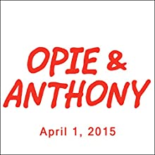 Opie & Anthony, Jim Florentine, Ari Shaffir, and Chris D'Elia, April 1, 2015  by Opie & Anthony Narrated by Opie & Anthony