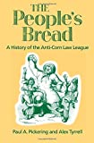 The People's Bread: A History of the Anti-Corn Law League