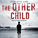 The Other Child Hörbuch von Charlotte Link Gesprochen von: Catherine Harvey