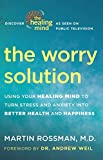 img - for The Worry Solution: Using Your Healing Mind to Turn Stress and Anxiety into Better Health and Happiness book / textbook / text book