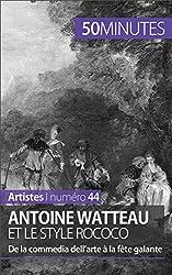 Antoine Watteau et le style rococo- De la commedia dellarte � la fte galante (Artistes t. 44) (French Edition)