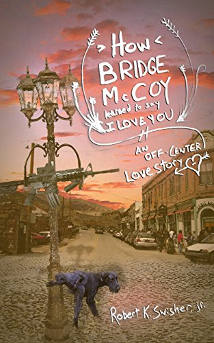 How Bridge Mccoy Learned To Say I Love You by Robert K. Swisher Jr. ebook deal