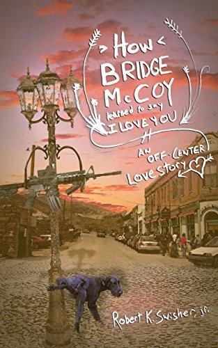 Book: How Bridge McCoy Learned To Say I Love You by Robert K. Swisher Jr.