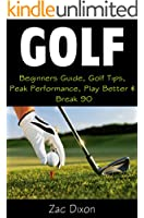 Golf: (Updated NEWEST EDITION) Beginners Guide, Golf Tips, Peak Performance, Play Better & Break 90 ((Newly updated 08/26/15) Golf Instructions, Mindset, ... Golf For Beginners,) (English Edition)