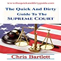 The Quick and Dirty Guide to the Supreme Court: The Quick and Dirty Guide to Our Messy Democracy, Book 4 Audiobook by Chris Bartlett Narrated by Daniel Hawking