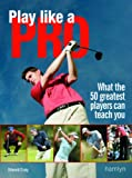 Play Like A Pro: What the 50 Greatest Players Can Teach You (0600615251) by Craig, Edward