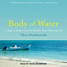 Body of Water: A Sage, a Seeker, and the World's Most Alluring Fish | Livre audio Auteur(s) : Chris Dombrowski Narrateur(s) : David Drummond