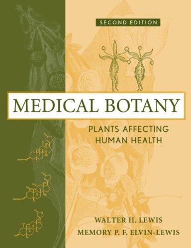 Medical Botany: Plants Affecting Human Health, by Walter Hepworth Lewis, Memory P. F. Elvin-Lewis