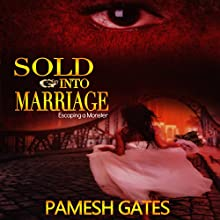 Sold into Marriage: Escaping a Monster Audiobook by Pamesh Gates Narrated by Cee Scott