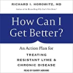 How Can I Get Better?: An Action Plan for Treating Resistant Lyme & Chronic Disease | Richard I. Horowitz MD