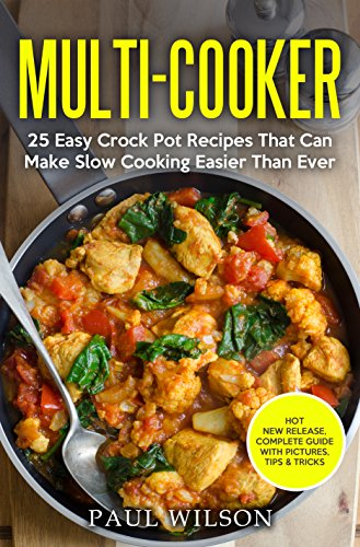 Multi-Cooker: 25 Easy Crock Pot Recipes That Can Make Slow Cooking Easier Than Ever by Jeff Madison