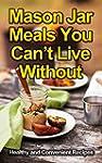 Mason Jar Meals You Can't Live Withou...
