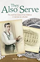 They Also Serve: The real life story of my time in service as a butler (Lives of Servants Book 3)