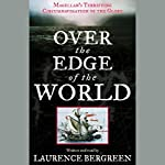 Over the Edge of the World: Magellan's Terrifying Circumnavigation of the Globe   Laurence Bergreen