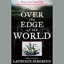 Over the Edge of the World: Magellan's Terrifying Circumnavigation of the Globe Audiobook by Laurence Bergreen Narrated by Laurence Bergreen