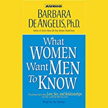 What Women Want Men to Know Audiobook by Barbara DeAngelis Narrated by Barbara DeAngelis