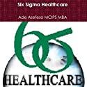 Six Sigma Healthcare (       UNABRIDGED) by Ade Asefeso MCIPS MBA Narrated by Barry Lank