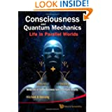 Consciousness and Quantum Mechanics: Life in Parallel Worlds, Miracles of Consciousness from Quantum Reality
