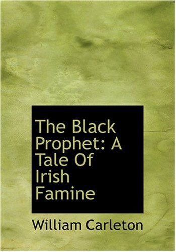 The Black Prophet: A Tale of Irish Famine (Large Print Edition)