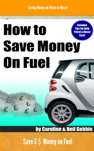 Caroline Gebbie - How to Save Money on Fuel - Saving Money on Petrol or Diesel (English Edition)
