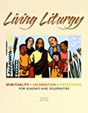 Living Liturgy: Spirituality, Celebration, and Catechesis for Sundays and Solemnities, Year B (2012)
