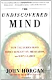The Undiscovered Mind: How the Human Brain Defies Replication, Medication, and Explanation (0684865785) by Horgan, John